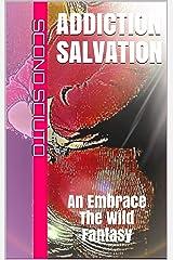 Addiction Salvation: An Embrace The Wild Fantasy (Embrace The Wild Fantasies) Kindle Edition