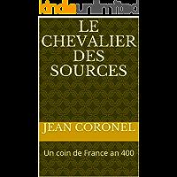LE CHEVALIER DES SOURCES: Un coin de France an 400 (French Edition)