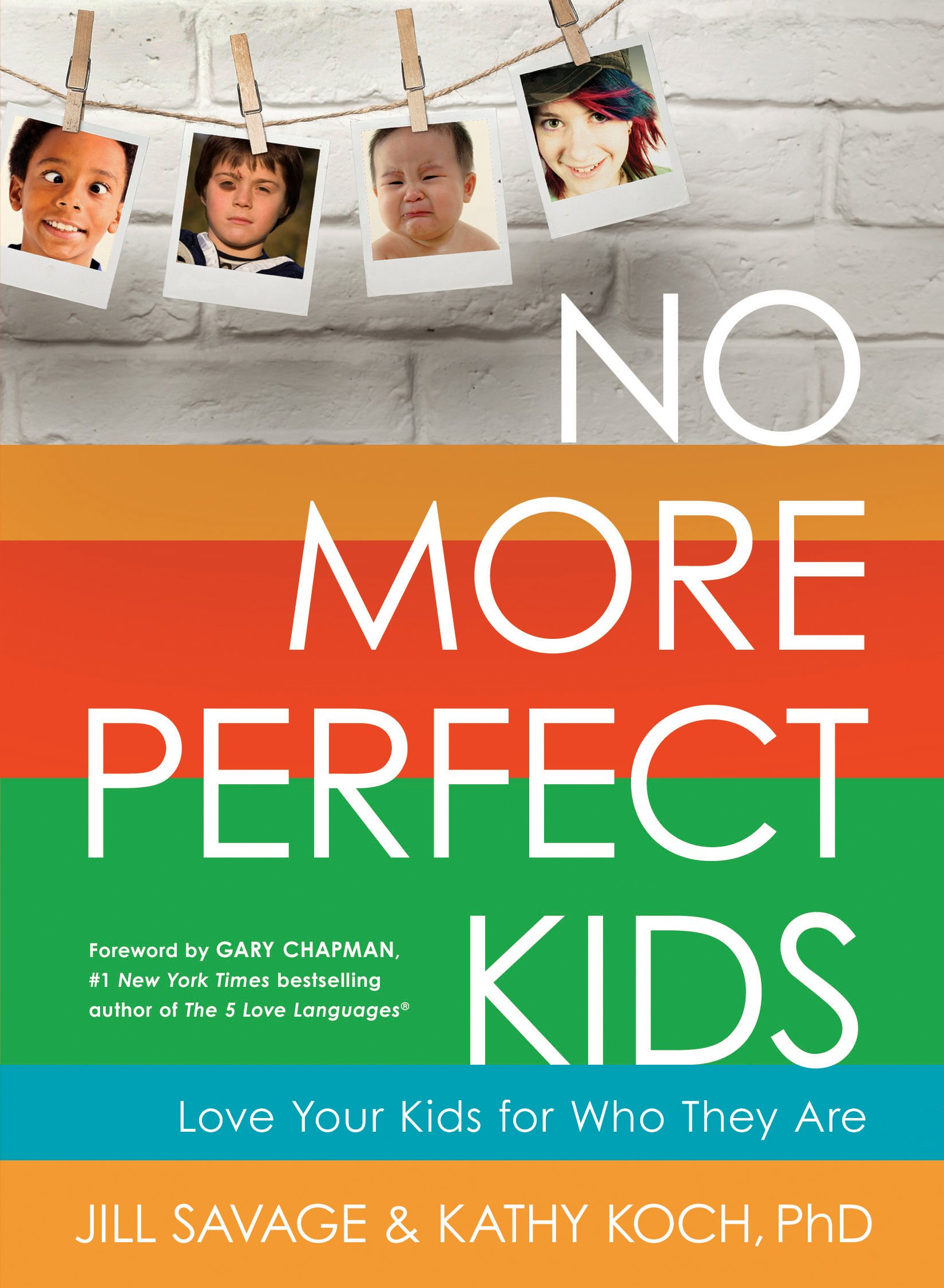 No More Perfect Kids: Love Your Kids for Who They Are: Savage ...