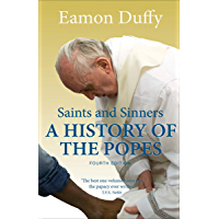 Saints and Sinners: A History of the Popes; Fourth Edition