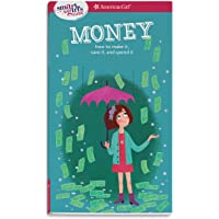 A Smart Girl's Guide: Money: How to Make It, Save It, and Spend It