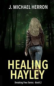 Healing Hayley (Breaking Free Book 2)