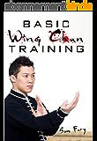 Basic Wing Chun Training: Wing Chun Kung Fu Training for Street Fighting and Self Defense (Self-Defense Book 4) (English Edition)