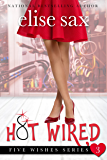 Hot Wired (Five Wishes - Book 3) (A Romantic Comedy)