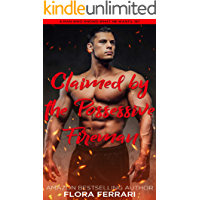 Claimed By The Possessive Fireman: An Instalove Possessive Alpha Romance (A Man Who Knows What He Wants Book 187)