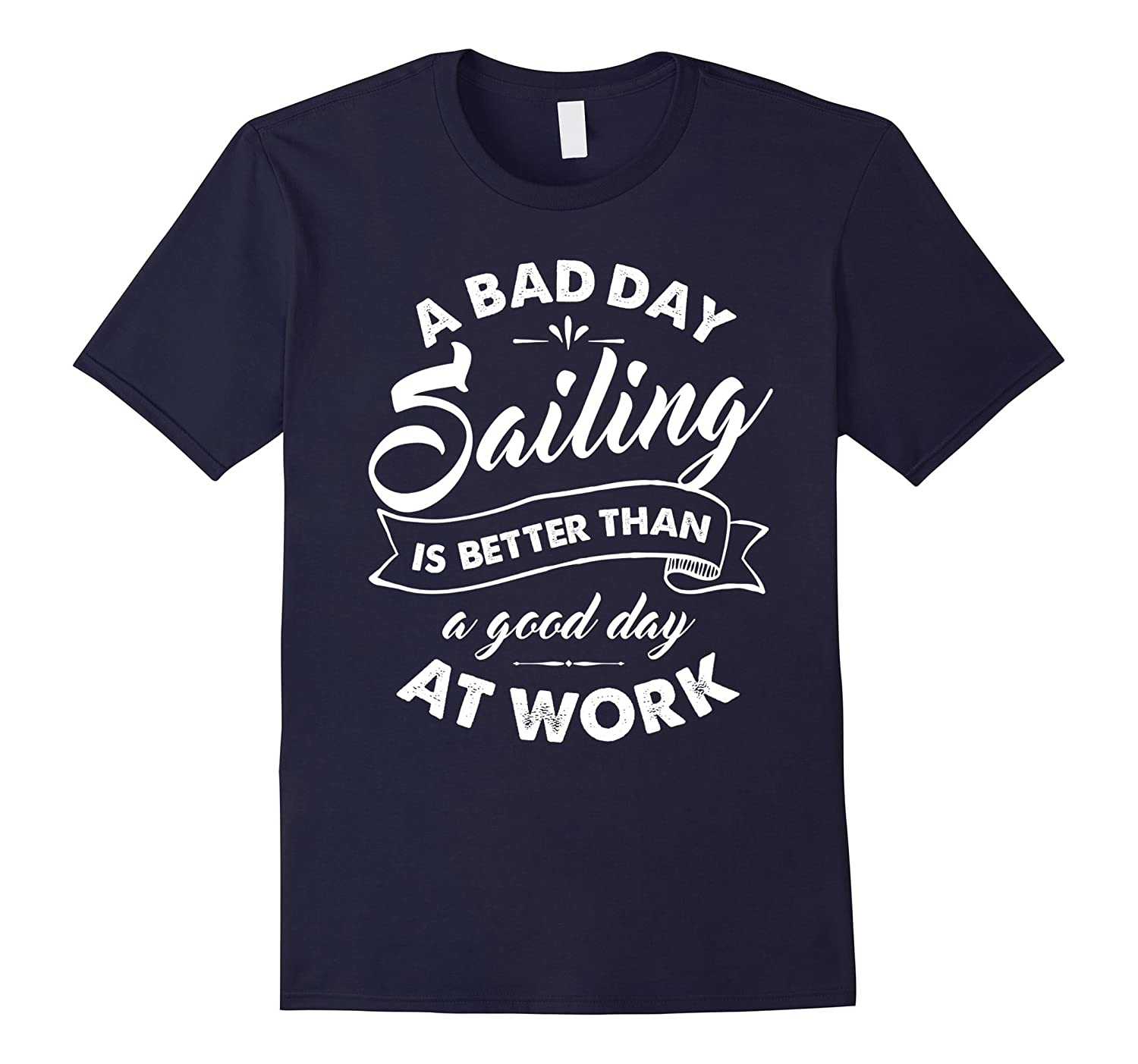 Bad Day Sailing Better Than Good Day At Work T Shirt-BN