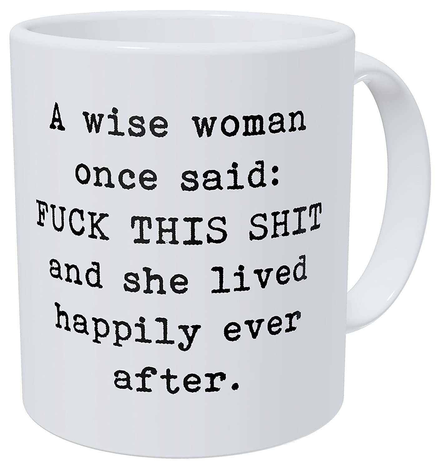Wampumtuk A Wise Woman Once Said: F This Shit And She Lived Happily After 11 Ounces Funny Coffee Mug