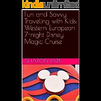 Fun and Savvy Traveling with Kids: Western European 7-night Disney Magic Cruise