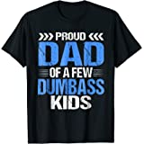 Proud Dad Of a Few Dumbass Kids Shirt