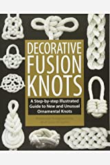 Decorative Fusion Knots: A Step-by-Step Illustrated Guide to New and Unusual Ornamental Knots Paperback
