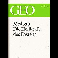 Medizin: Die Heilkraft des Fastens (GEO eBook Single) (German Edition)