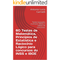 60 Testes de Matemática, Princípios de Estatística e Raciocínio Lógico para concursos do INSS e IBGE: Testes baseados no Ensino Médio e editais de concursos.