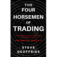 The Four Horsemen of Trading: The Stumbling Blocks That Cause Traders To Lose - And How You Can Fix It (English Edition)