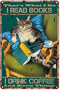 Vintage Cat Metal Tin Sign Wall Decor - That's What I Do I Read Books I Drink Coffee And Know Things Retro Cat Poster for Office/Home/Classroom Decor Gifts - Best Birthday/Thanksgiving - 8x12 Inch