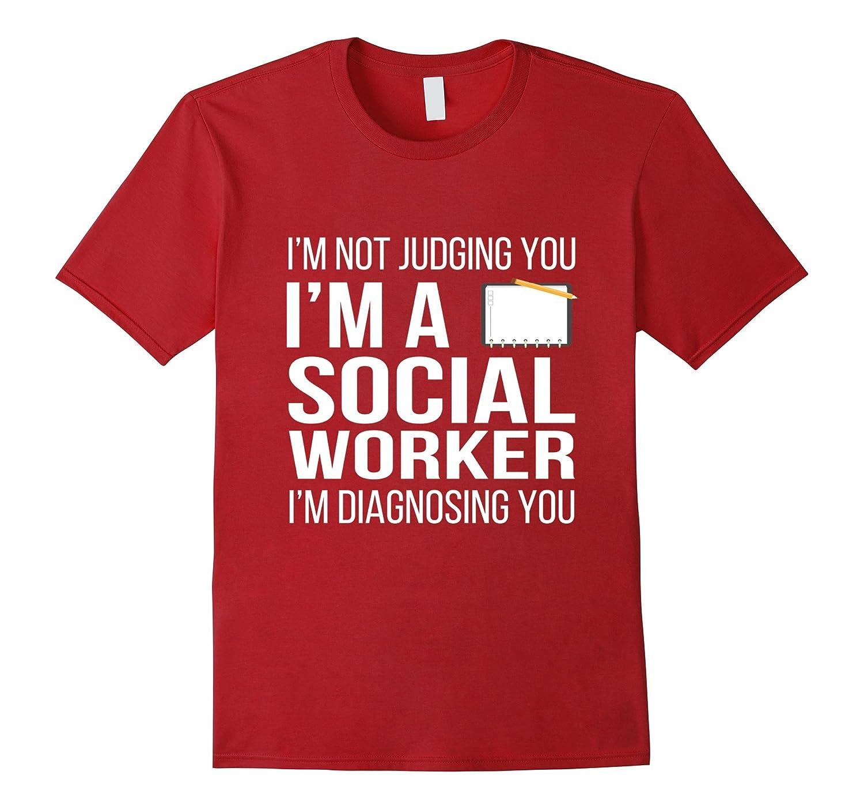 Social Worker T-shirt - Im not judging you Im a social-TJ