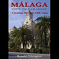 Málaga: City of Paradise, A Journey Through 2,800 years. (English Edition)