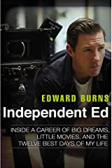 Independent Ed: Inside a Career of Big Dreams, Little Movies, and the Twelve Best Days of My Life Hardcover