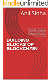 BUILDING BLOCKS OF BLOCKCHAIN: Core concepts of Blockchain, Bitcoin and Ethereum are explained in layman's term. Also a step by step guide is provided to build your own blockchain in Java.