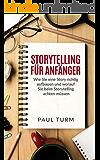 Storytelling für Anfänger: Wie Sie eine Story richtig aufbauen und worauf Sie beim Storytelling achten müssen. (Marketing, PR, Unternehmen)