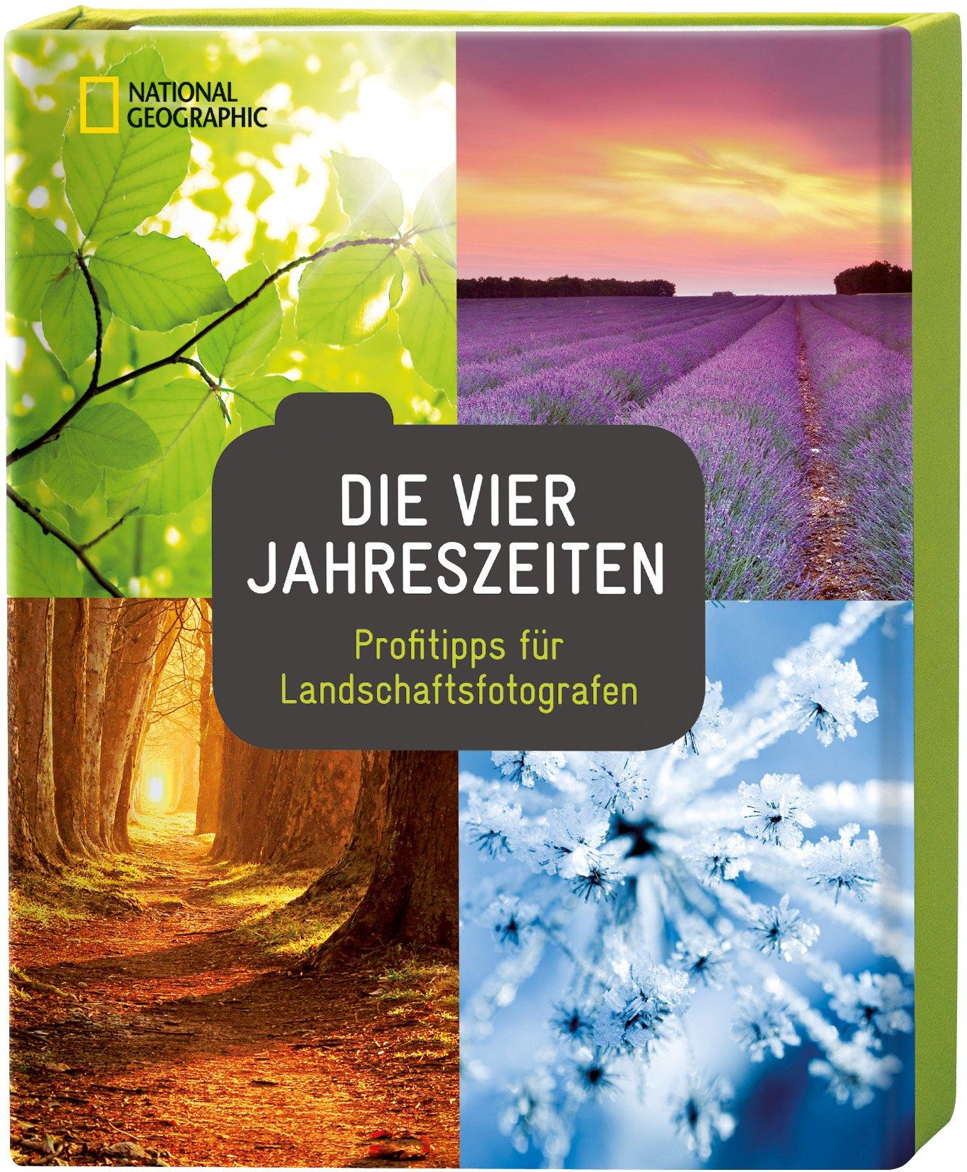 b6c1e43e9d National Geographic Fotoratgeber: Die vier Jahreszeiten (German) Hardcover  – Mar 1 2012