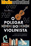 O polegar do violinista: E outras histórias da genética sobre amor, guerra e genialidade