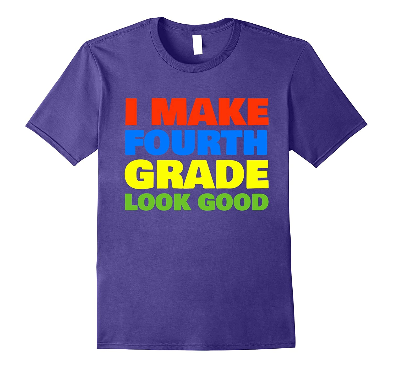 I Make Fourth Grade Look Good T-Shirt-FL