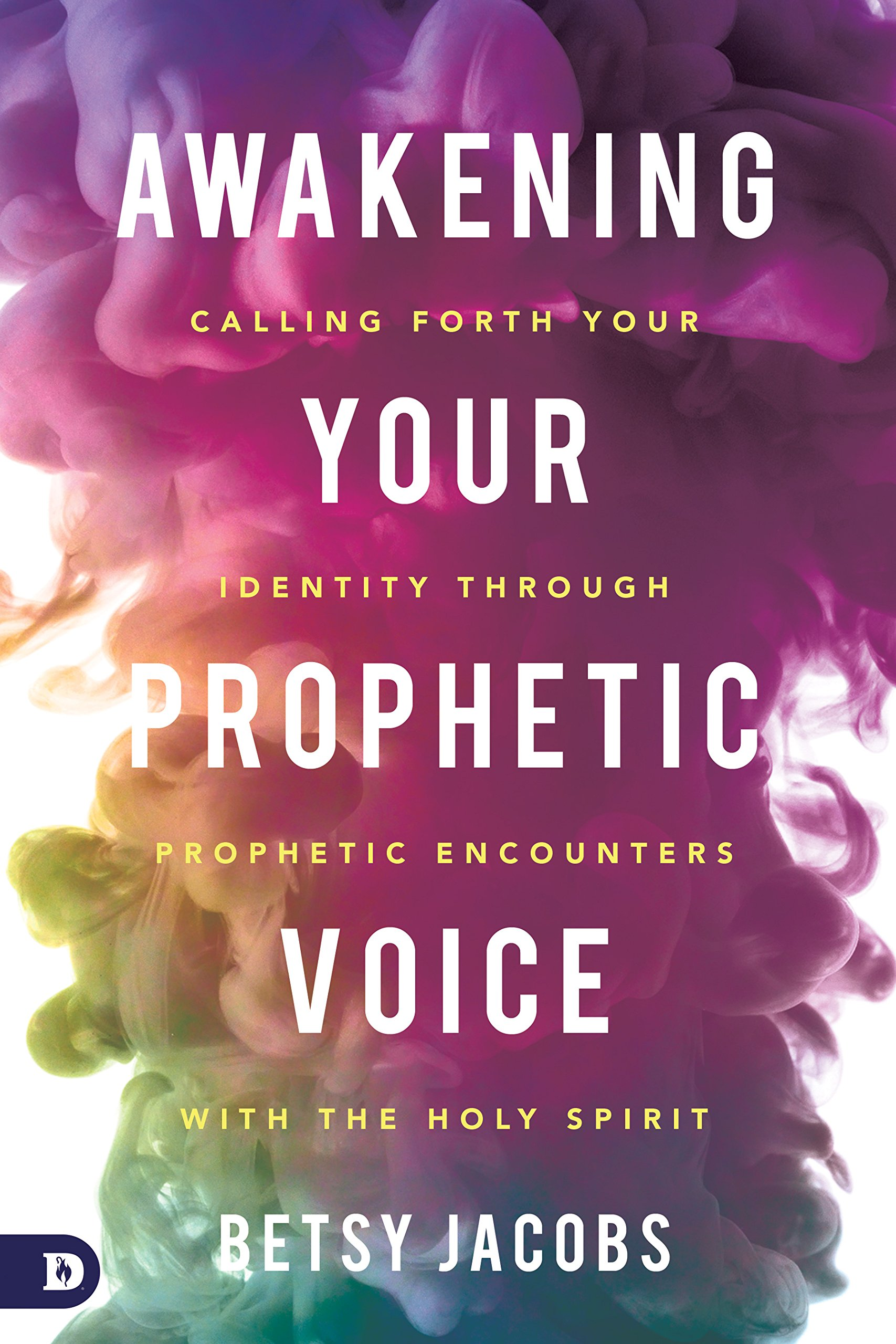 Awakening Your Prophetic Voice: Calling Forth Your Identity Through  Prophetic Encounters with the Holy Spirit: Betsy Jacobs: 9780768418781:  Amazon.com: ...