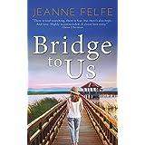Bridge to Us: A Wonderful, Moving Second Chance Romance