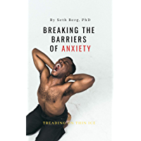 Treading On Thin Ice: Breaking The Barriers Of Anxiety (English Edition)