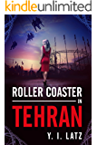 Roller Coaster in Tehran: The Nuclear Secrets Of Iran Are Now In Israeli Hands. Find Out How The Mossad Does It All