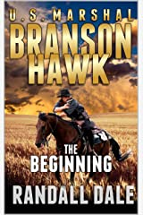 "Branson Hawk - United States Marshal: The Beginning: The Third Western Novel In The ""Branson Hawk: United States Marshal Western Series"" Kindle Edition"
