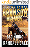 "Branson Hawk - United States Marshal: The Beginning: The Third Western Novel In The ""Branson Hawk: United States Marshal Western Series"""