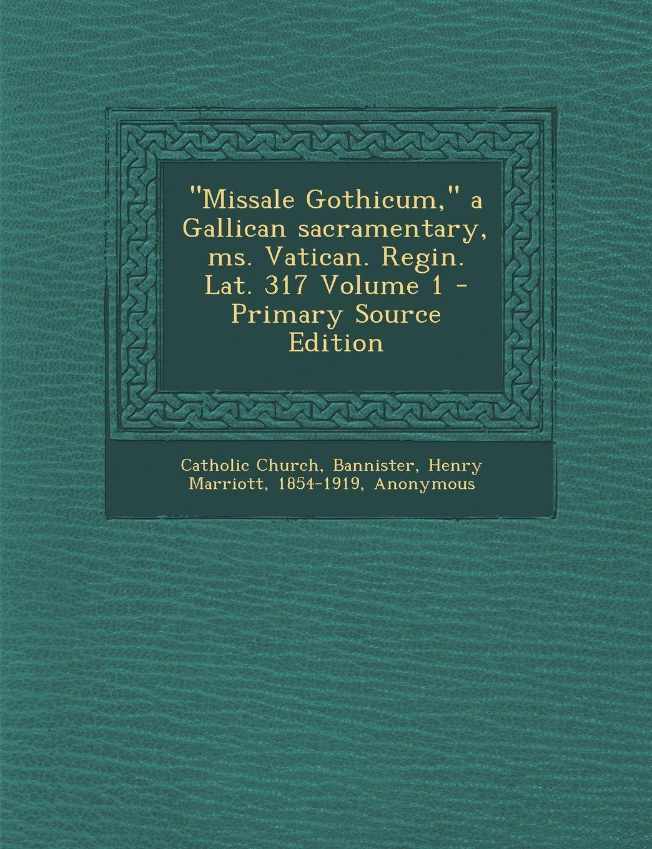 """Missale Gothicum,"" a Gallican sacramentary, ms. Vatican. Regin. Lat. 317 Volume 1 (Latin Edition) pdf epub"