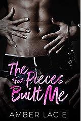 The Pieces that Built Me: The Pieces that Built Me, Pieces Collection Book One (The Pieces Collection 1) Kindle Edition