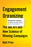 Engagement Organizing: The Old Art and New Science of Winning Campaigns