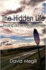 The Hidden Life: Finding out why you matter. Kindle Edition