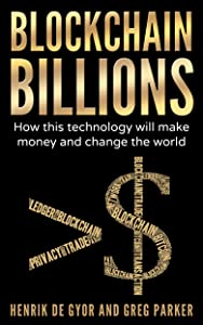 Blockchain Billions: How this technology will make money and change the world