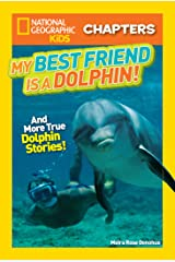 National Geographic Kids Chapters: My Best Friend is a Dolphin!: And More True Dolphin Stories (Chapter Book) Kindle Edition