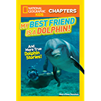National Geographic Kids Chapters: My Best Friend is a Dolphin!: And More True Dolphin Stories (Chapter Book)