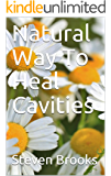 Natural Way To Heal Cavities (English Edition)