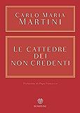 Le cattedre dei non credenti (Opere Carlo Maria Martini Vol. 1)