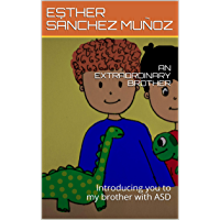 AN EXTRAORDINARY BROTHER: Introducing you to my brother with ASD (English Edition)
