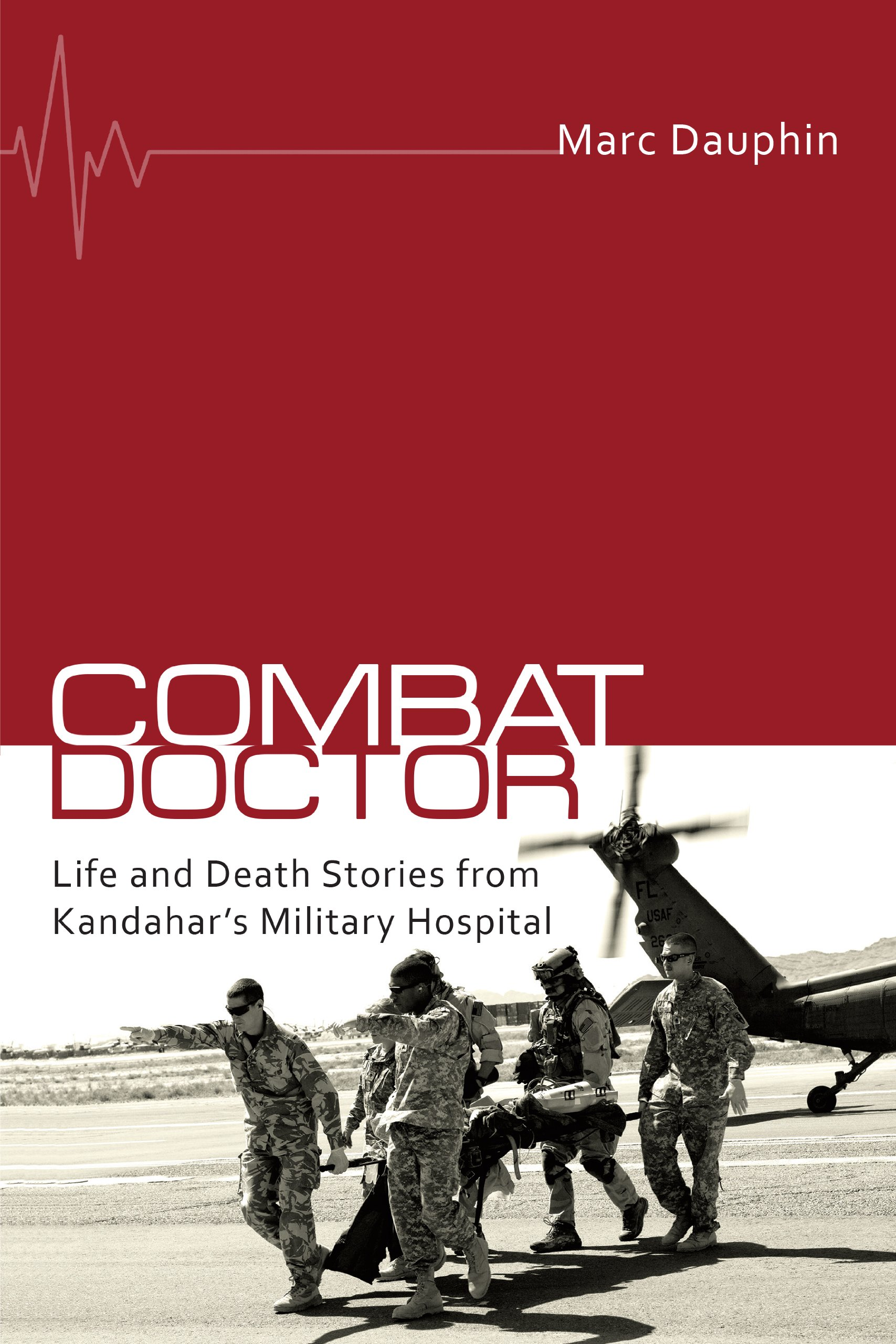 Combat Doctor: Life and Death Stories from Kandahar's Military Hospital pdf epub