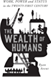The Wealth of Humans: Work, Power, and Status in the Twenty-first Century