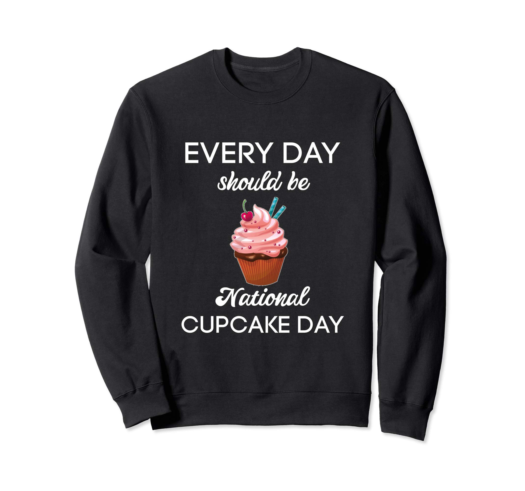 Everyday Should Be National Cupcake Day Shirt, Cupcake Tee Sweatshirt by National Food Holiday Tees