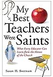 My Best Teachers Were Saints: What Every Educator