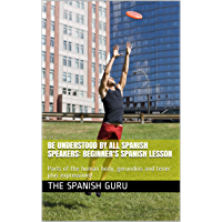 Be understood by all Spanish Speakers: Beginner's Spanish Lesson: Parts of the human body, gerundios and tener plus expressions! (English Edition)