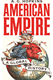 American Empire: A Global History (America in the World Book 25)