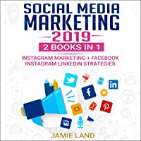 Social Media Marketing 2019: 2 Books in 1: Instagram Marketing + Facebook Instagram Linkedin Strategies