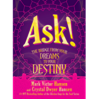 Ask!: The Bridge from Your Dreams to Your Destiny (English Edition)